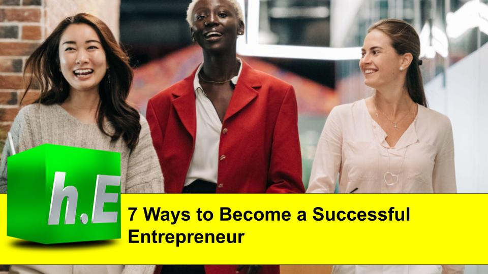 7 Ways to Become a Successful Entrepreneur