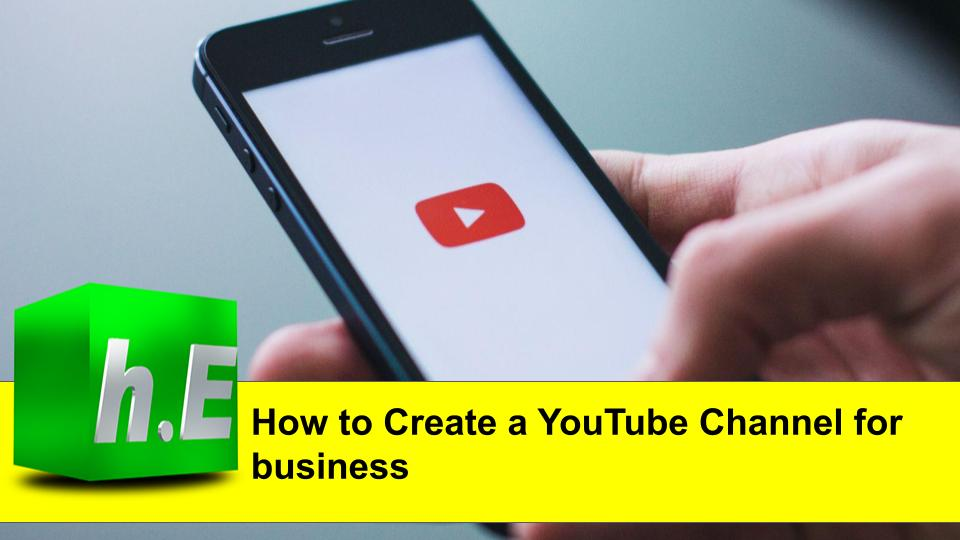 How to Create a YouTube Channel for business