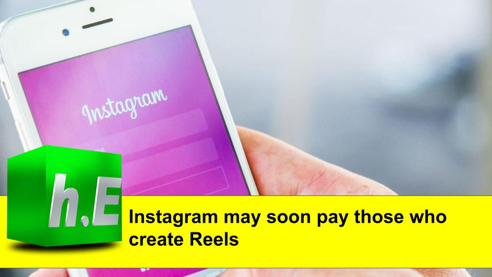 Instagram may soon pay those who create Reels