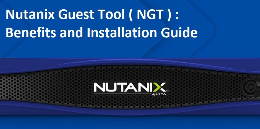 Nutanix Guest Tool NGT Download, Features and Installation Guide
