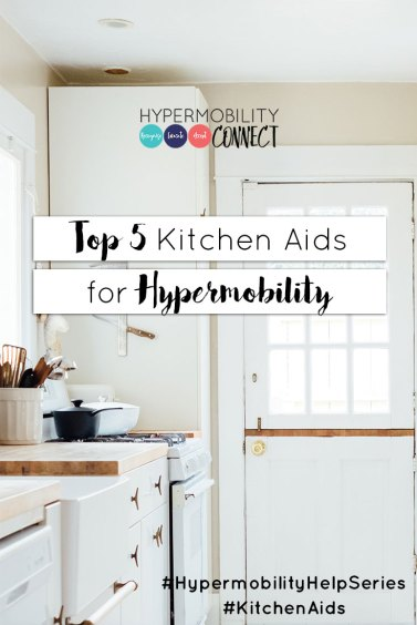 Living with EDS & Hypermobility: Top 5 Kitchen Aids for Hypermobility   Hypermobility Connect