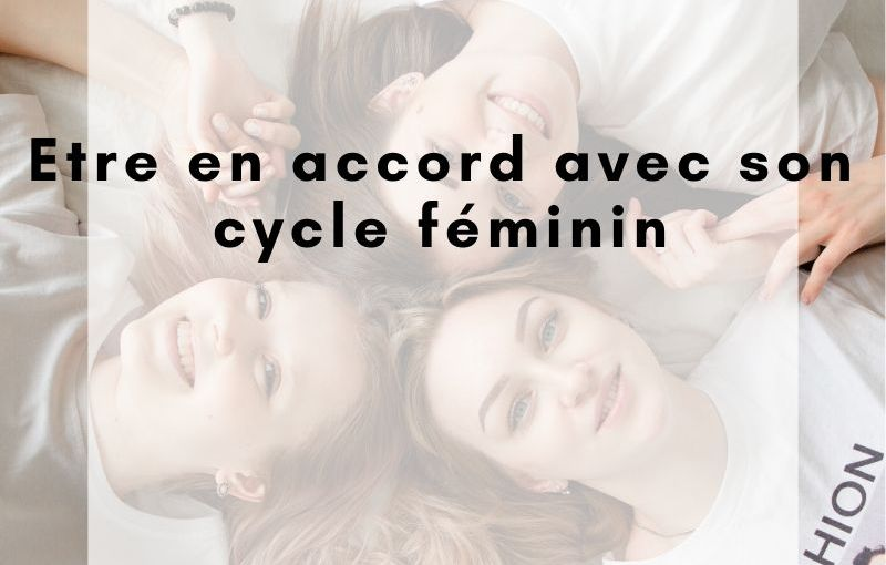 Etre en accord avec son cycle féminin