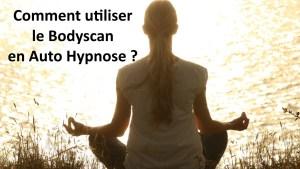 Comment utiliser le bodyscan en auto hypnose ? 🏃
