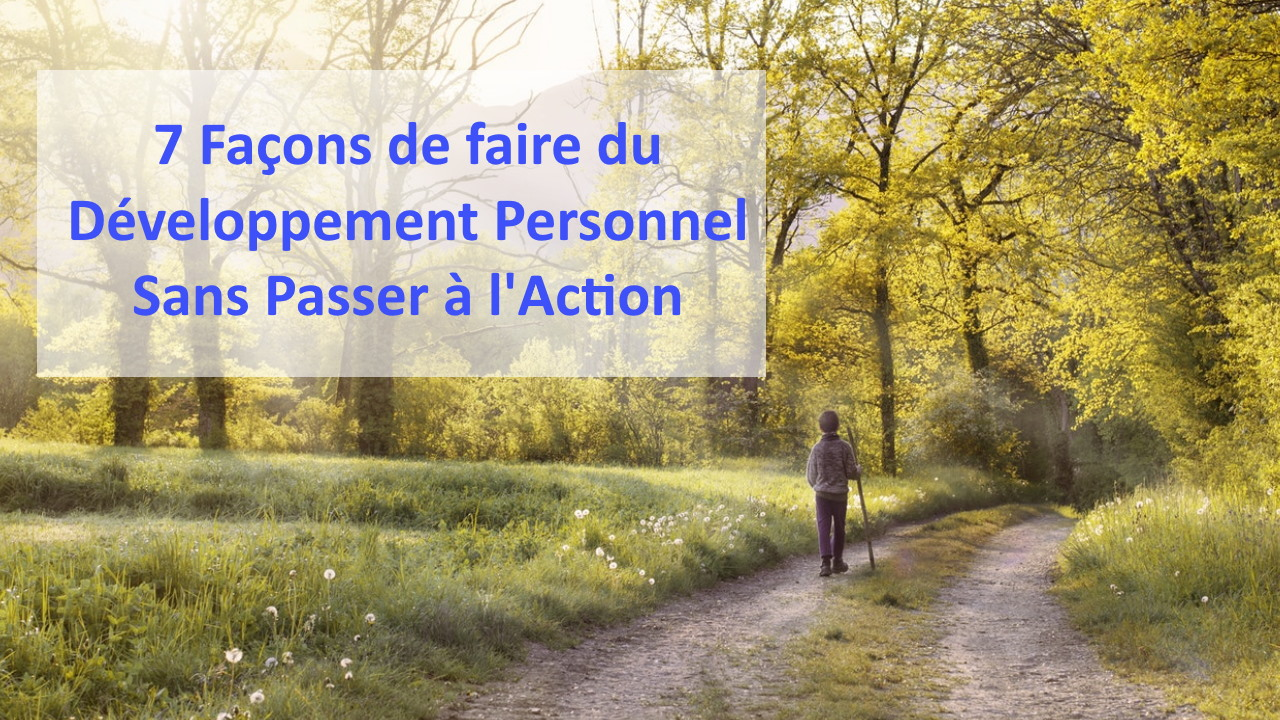 Comment faire du développement personnel sans passer à l'action pendant le confinement ?