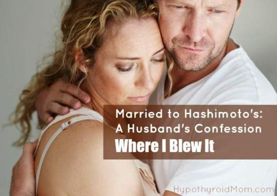 Married to Hashimoto's: A Husband's Confession - Where I Blew It