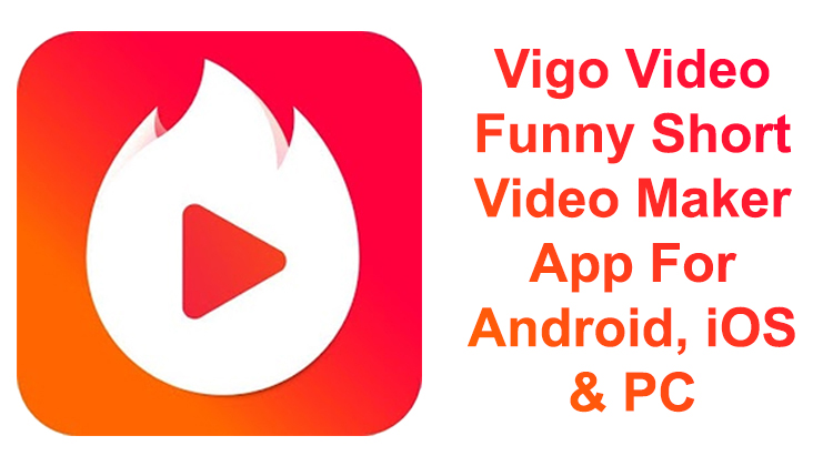 Vigo Video – Funny Short Video Maker App For Android, iOS & PC