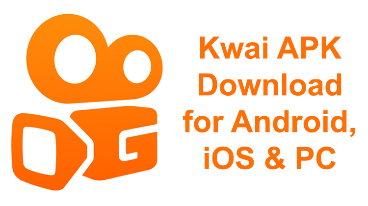 Kwai APK Download for Android, iOS & PC