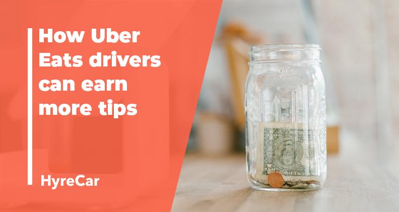 earn tips, uber, how to earn tips, uber, ridesharing, hyrecar, uber eats, uber eats tips