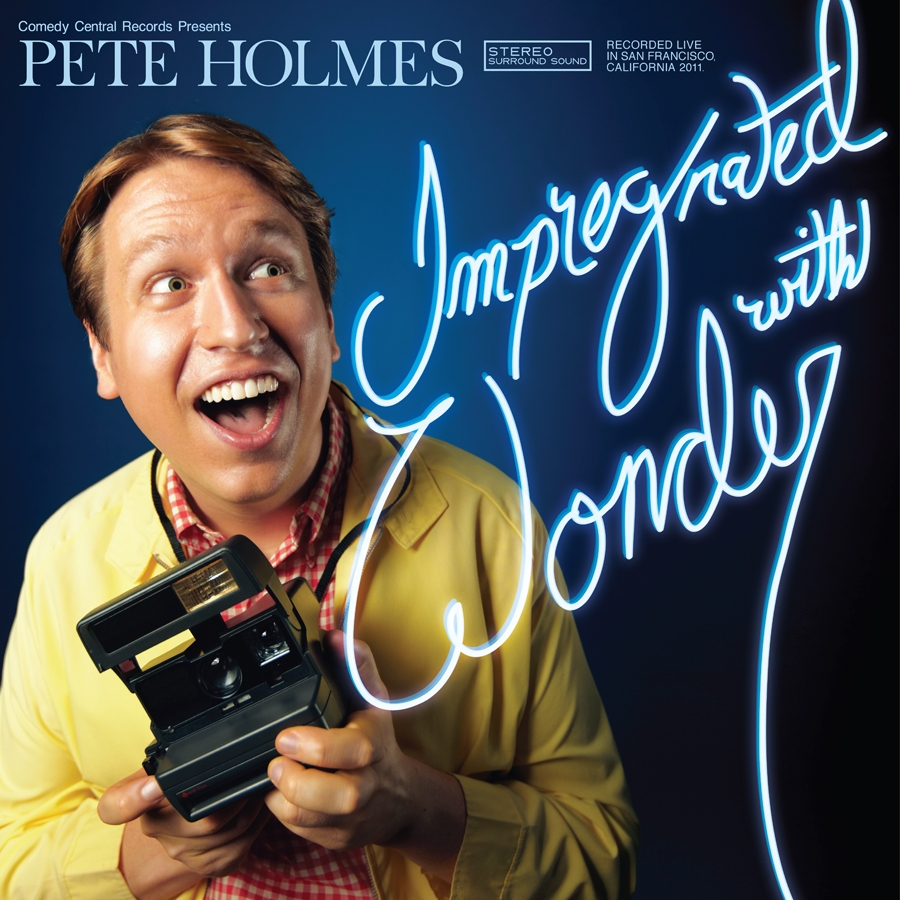 Pete Holmes: Impregnated with Wonder
