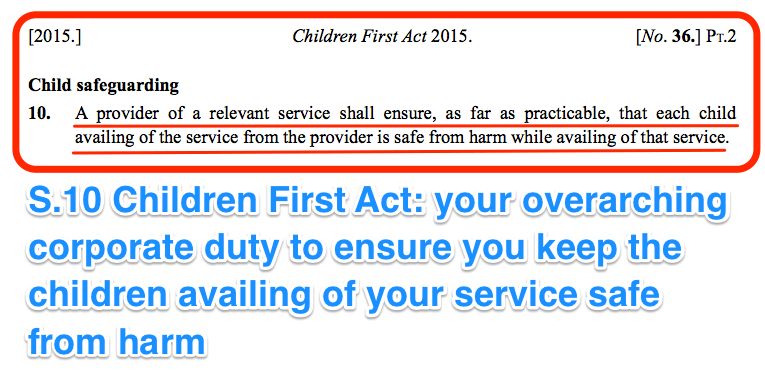 Children First Act 2015 section 10 - corporate duty to ensure children are kept safe from harm while availing of your organisation's service