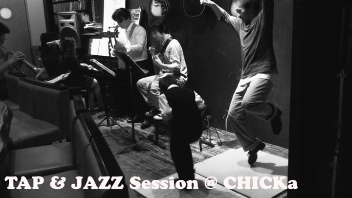TAP & JAZZ Session @ CHICKa