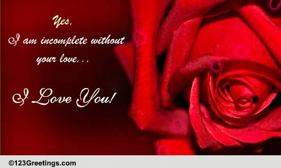 I Am Incomplete Without Your Love Free For Her ECards Greeting Cards 123 Greetings