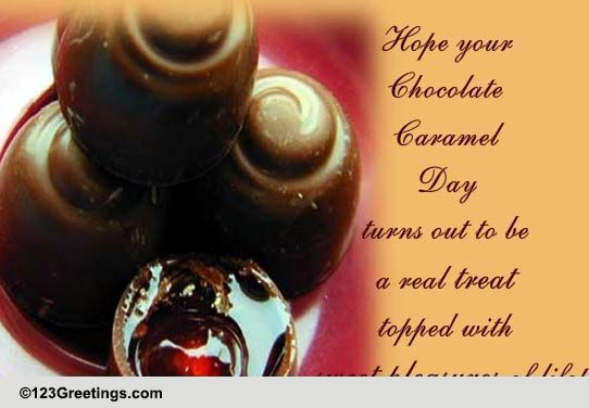 Chocolate Caramel Day Cards Free Chocolate Caramel Day Wishes 123 Greetings