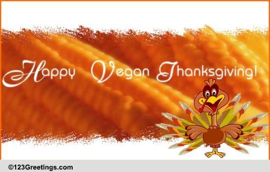 A Vegan Thanksgiving Wish Free Specials ECards Greeting Cards 123 Greetings