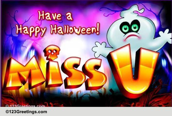 A Halloween Miss U Message! Free Miss You ECards Greeting