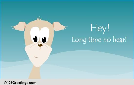 Long Time No Hear! Free Loved Ones ECards Greeting Cards