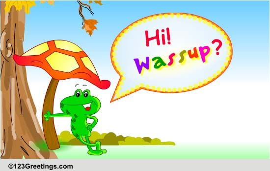 Hi! Wassup? Free Loved Ones ECards Greeting Cards 123