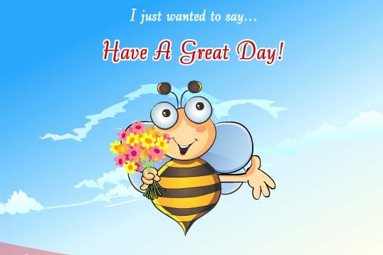 Just Wanted To Say Free Have A Great Day ECards