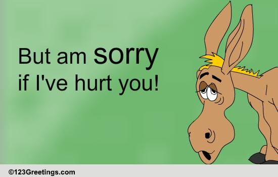 Sorry If I Hurt You! Free Sorry ECards Greeting Cards