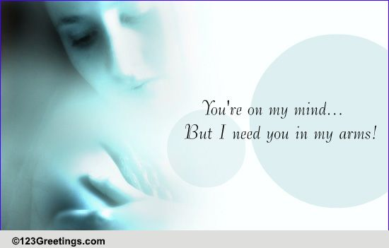 Need You In My Arms! Free Thinking Of You ECards Greeting