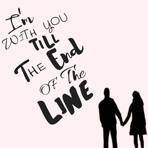 I Am With You Till The End Of The Line. Free Forever