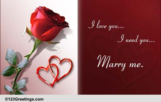 I Love You I Need You Free Marry Me ECards Greeting