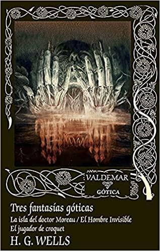 Tres fantasías góticas: La isla del doctor Moreau / El Hombre Invisible / El jugador de croquet. HG Wells