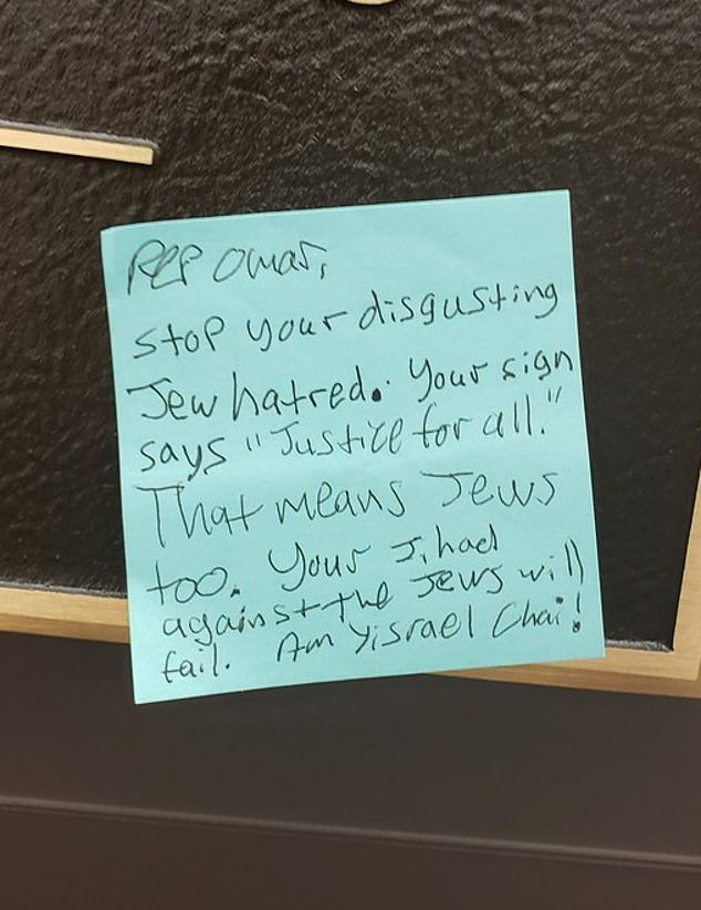 """The handwritten post-it note said: 'Rep Omar, stop your disgusting Jew hatred. Your sign says """"Justice for all"""". That means Jews too. Your Jihad against the Jews will fail. Am Yisrael Chai!'"""