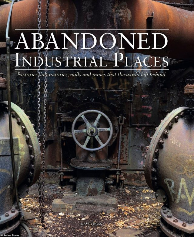 All images are taken from the book Abandoned Industrial Places by David Ross, published by Amber Books Ltd and available from bookshops and online booksellers (RRP £19.99)