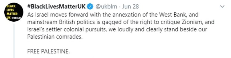 On Sunday, Black Lives Matter UK issued a barrage of tweets over Israel's proposed annexation of the West Bank and claimed that 'mainstream British politics is gagged of the right to critique Zionism'