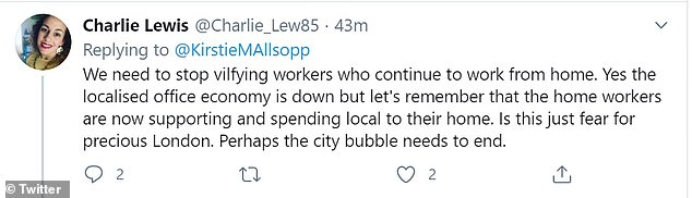 One wrote: 'We need to stop vilifying workers who continue to work from home. yes the localised office economy is down but let's remember that the home workers are now supporting and spending local to their home. Is this just fear for precious London. Perhaps the city bubble needs to end'