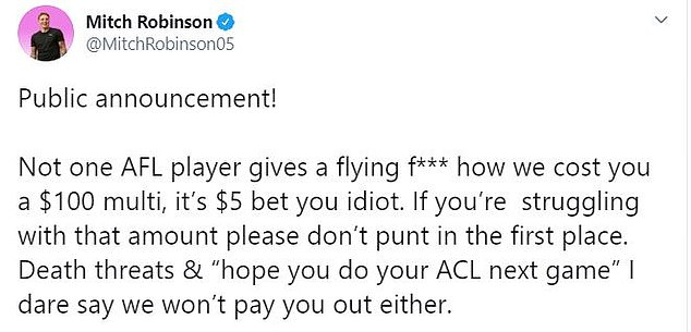 'Not one AFL player gives a flying f*** how we cost you a $100 multi, it's $5 bet you idiot,' Robinson wrote on Twitter