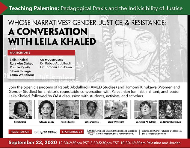 The event, which is titled 'Whose Narratives? Gender, Justice and Resistance', has been organized by the university's Arab and Muslim Ethnicities and Diasporas Studies program.The talk has been billed as a 'historic roundtable conversation with Palestinian feminist, militant and leader', according to one of the advertisements.