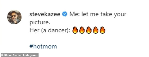 Captioning the snap to his Instagram, Steve penned: 'Me: let me take your picture. Her (a dancer): [fire emojis] #hotmom'
