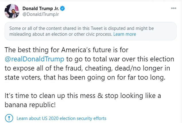 Don Jr made similar comments in a tweet earlier Thursday evening, in which he said he father should 'go to total war' and 'expose all of the fraud, cheating that has been going on for far too long'