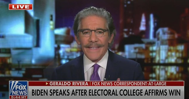 Fox News' Geraldo Rivera made the comments during a Monday broadcast after the Electoral College confirmed Biden as Trump's successor to the White House