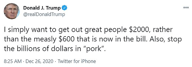 'I simply want to get out great people $2000, rather than the measly $600 that is now in the bill,' Trump tweeted Saturday. 'Also, stop the billions of dollars in 'pork''