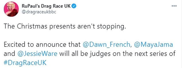 The hit BBC One show tweeted: 'The Christmas presents aren't stopping. Excited to announce that @Dawn_French , @MayaJama and @JessieWare will all be judges on the next series of #DragRaceUK.'