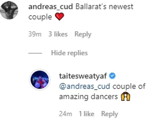 Possible romance? Fan speculated if this the pairing was a new relationship for the hunk, including one who called the pair: 'Ballarat's newest couple.' But Taite appeared to deflect speculation of a romance by replying that they were just a: 'couple of amazing dancers'