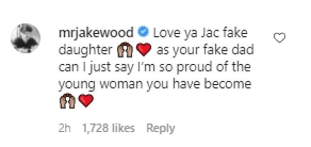 'Fake dad':Replying to her post, Jake wrote: 'Love ya Jac fake daughter ❤️ as your fake dad can I just say I'm so proud of the young woman you have become❤️'