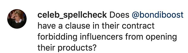 Hmm: In his caption, Celeb Spellcheck said, `` Does Bondi Boost have a clause in their contract that prohibits influencers from opening their products?  ''