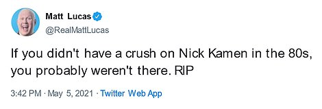 Comedian Matt Lucas tweeted: 'If you didn't have a crush on Nick Kamen in the 80s, you probably weren't there. RIP'