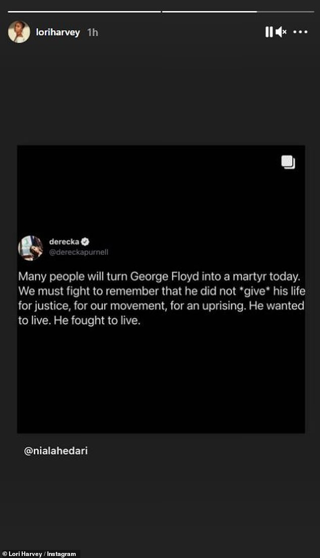 Lori shares:Lori Harvey shared a tweet from Derecka Purnell which read, 'Many people will turn George Floyd into a martyr today. We must fight to remember that he did not *give* his life for justice, for our movement, for an uprising. He wanted to live. He fought to live'