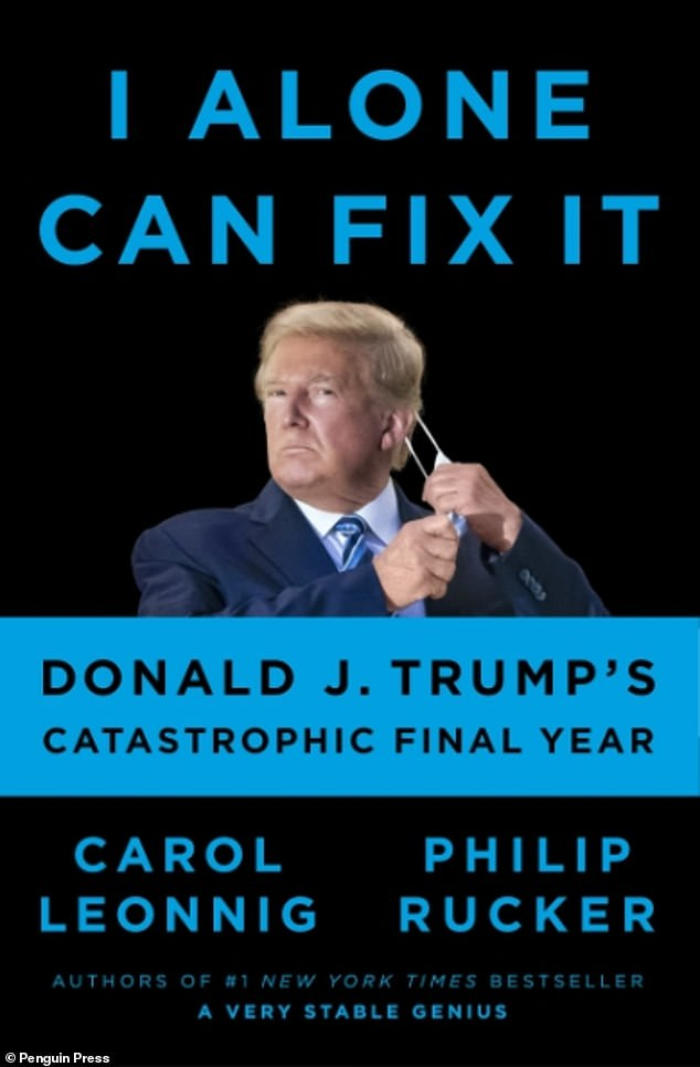 Trump made the comments in an interview for the new book I Alone Can Fix It (above) by Washington Post reporters Carol Leonnig and Philip Rucker