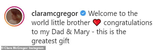 Clara wrote: 'Welcome to the world little brother ❤️ congratulations to my Dad & Mary - this is the greatest gift'