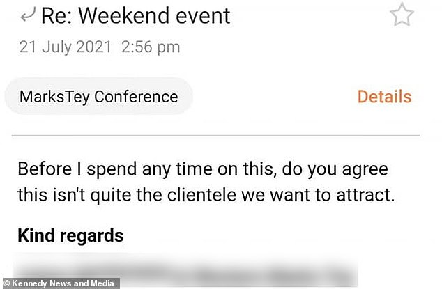 The reply, which appeared to be intended for the sender's colleague, read 'before I spend any time on this, do you agree this isn't quite the clientele we want to attract'