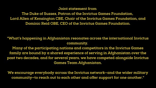 Amid scenes of frightened Afghans trying to flee a return to brutal Islamist theocracy after the Taliban captured the capital city Kabul, Harry and senior figures from the Games said: 'What's happening in Afghanistan resonates across the international Invictus community'