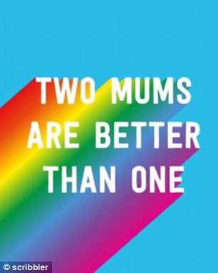 Another reads: 'Two mums are better than one'