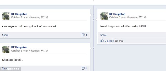 Disturbing: In the weeks leading up to the shooting Haughton appealed for help in leaving Wisconsin on his Facebook page