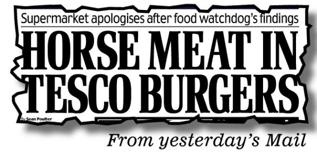 Headlines: The news that horse meat had been found in supermarket burgers was revealed yesterday